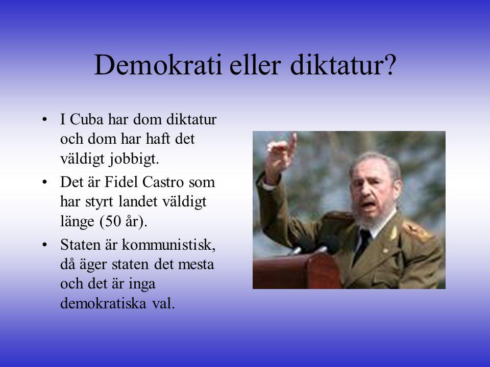 Demokrati eller diktatur? •I Cuba har dom diktatur och dom har haft det väldigt jobbigt. •Det är Fidel Castro som har styrt landet väldigt länge (50 å