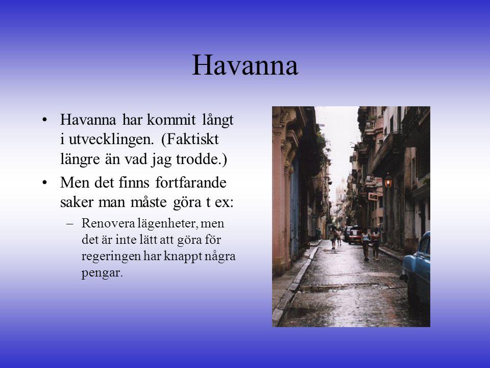 Havanna •Havanna har kommit långt i utvecklingen. (Faktiskt längre än vad jag trodde.) •Men det finns fortfarande saker man måste göra t ex: –Renovera