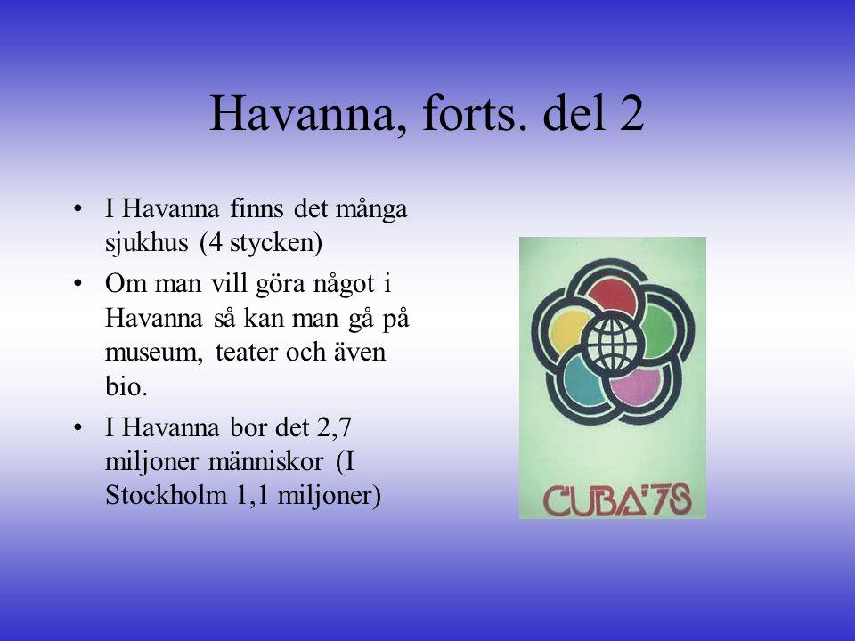 Havanna, forts. del 2 •I•I Havanna finns det många sjukhus (4 stycken) •O•Om man vill göra något i Havanna så kan man gå på museum, teater och även bi