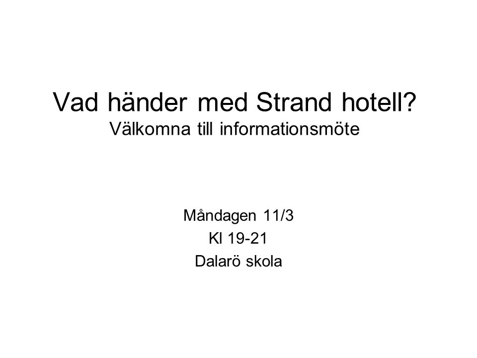 Vad händer med Strand hotell? Välkomna till informationsmöte Måndagen 11/3 Kl 19-21 Dalarö skola