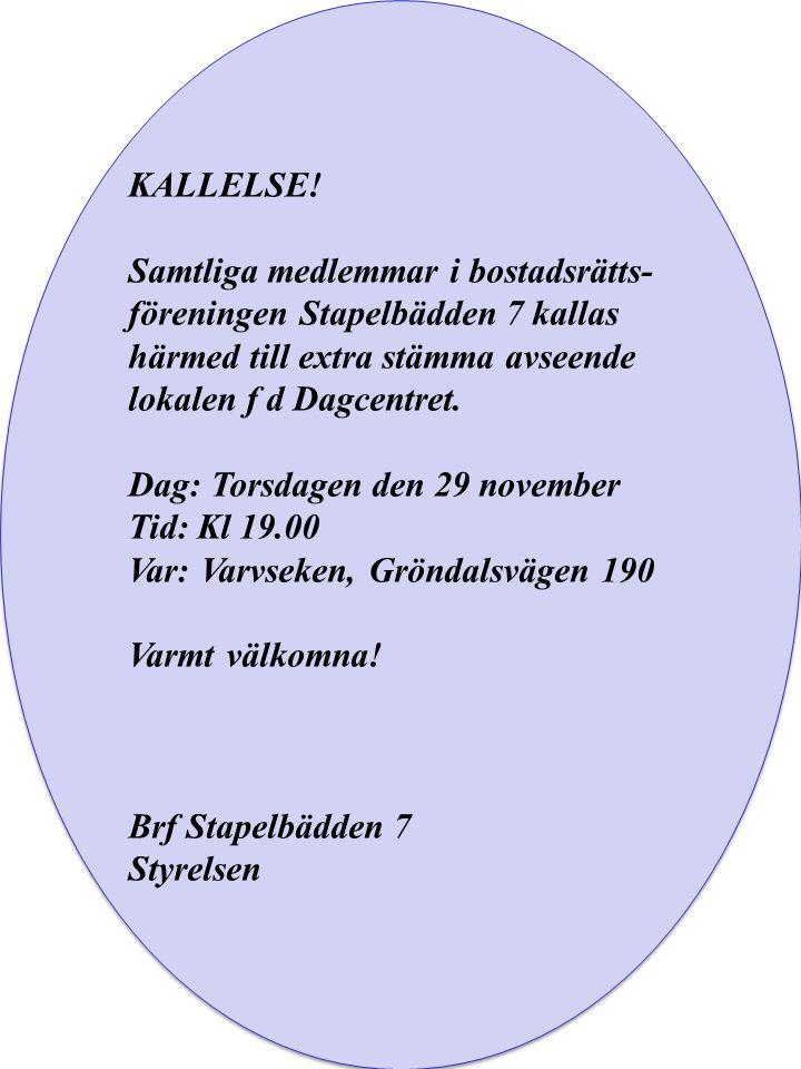 KALLELSE! Samtliga medlemmar i bostadsrätts- föreningen Stapelbädden 7 kallas härmed till extra stämma avseende lokalen f d Dagcentret. Dag: Torsdagen