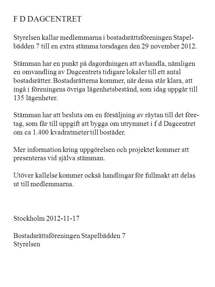 F D DAGCENTRET Styrelsen kallar medlemmarna i bostadsrättsföreningen Stapel- bädden 7 till en extra stämma torsdagen den 29 november 2012. Stämman har