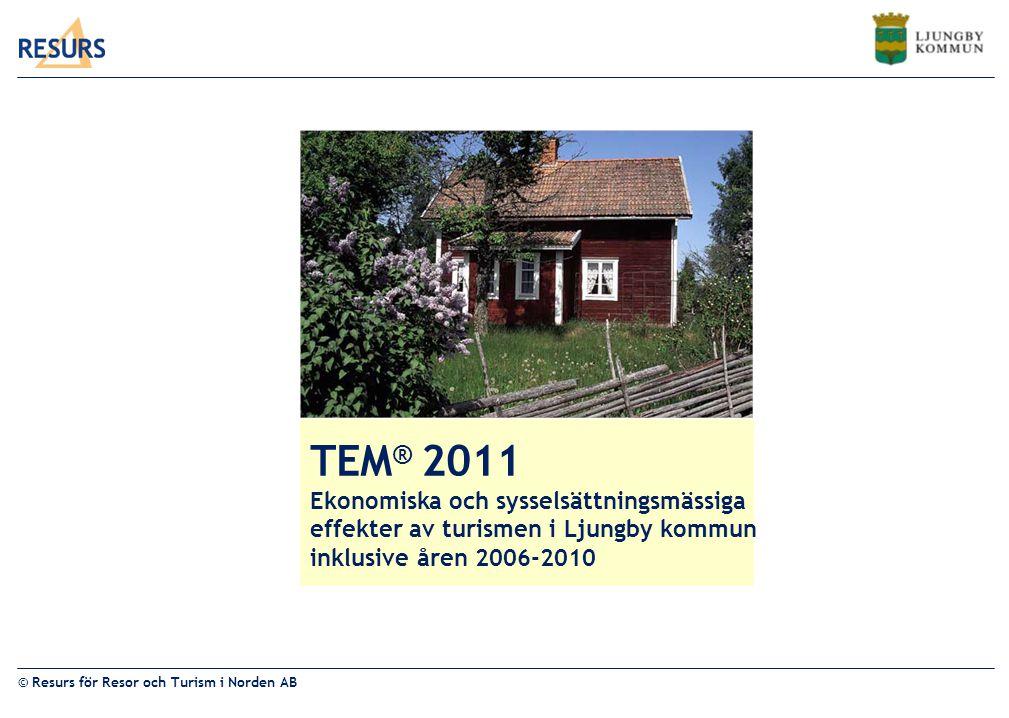 © Resurs för Resor och Turism i Norden AB TEM ® 2011 Ekonomiska och sysselsättningsmässiga effekter av turismen i Ljungby kommun inklusive åren 2006-2010