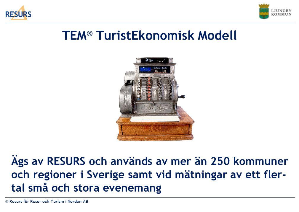 © Resurs för Resor och Turism i Norden AB TEM ® TuristEkonomisk Modell Ägs av RESURS och används av mer än 250 kommuner och regioner i Sverige samt vid mätningar av ett fler- tal små och stora evenemang