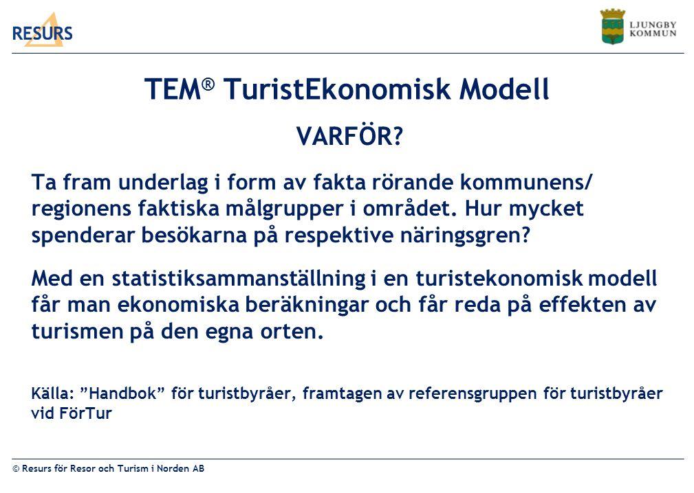 © Resurs för Resor och Turism i Norden AB TEM ® TuristEkonomisk Modell VARFÖR.
