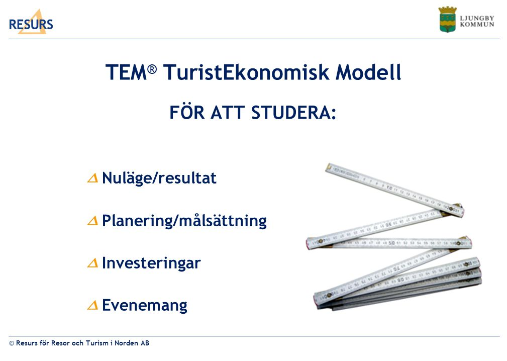 © Resurs för Resor och Turism i Norden AB UTGIFTSPOSTER Turistkronan Logi Livsmedel Restaurang Transport Shopping Aktivitet