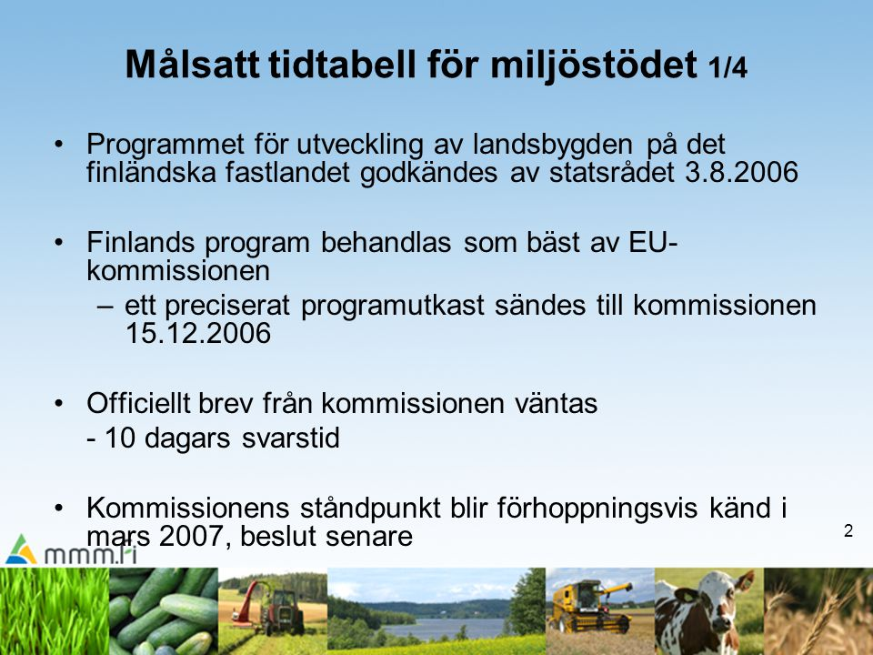 2 Målsatt tidtabell för miljöstödet 1/4 •Programmet för utveckling av landsbygden på det finländska fastlandet godkändes av statsrådet 3.8.2006 •Finla