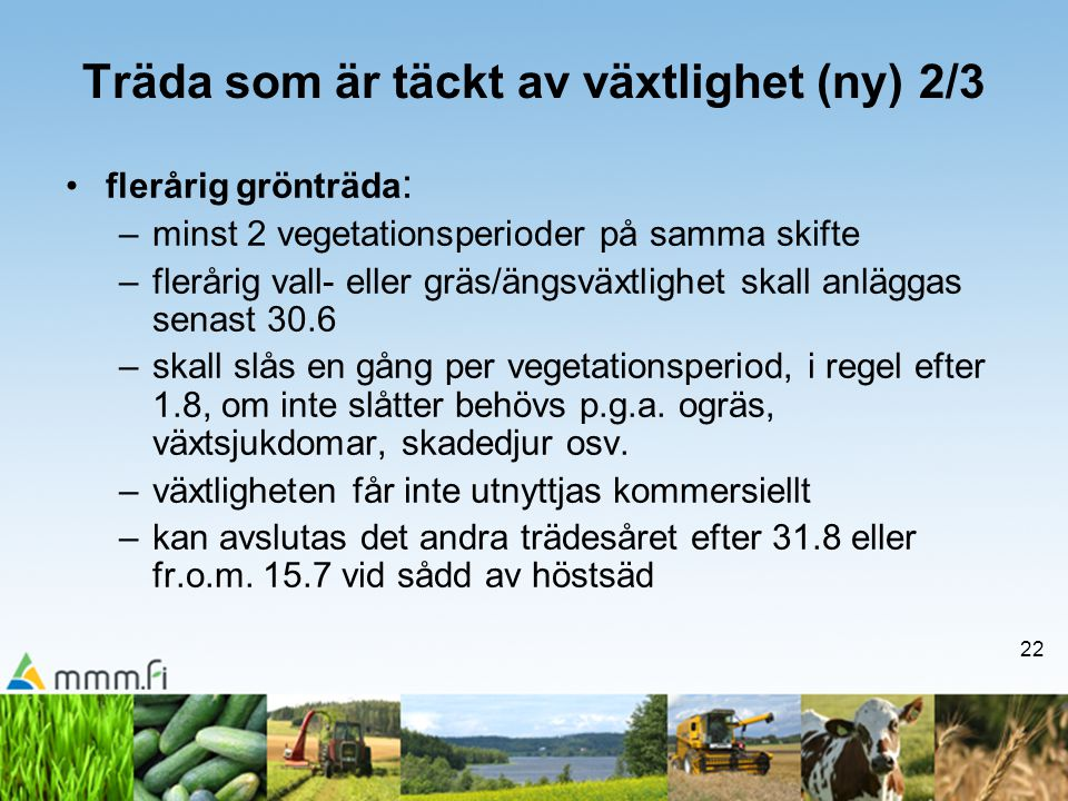 22 Träda som är täckt av växtlighet (ny) 2/3 •flerårig grönträda : –minst 2 vegetationsperioder på samma skifte –flerårig vall- eller gräs/ängsväxtlig