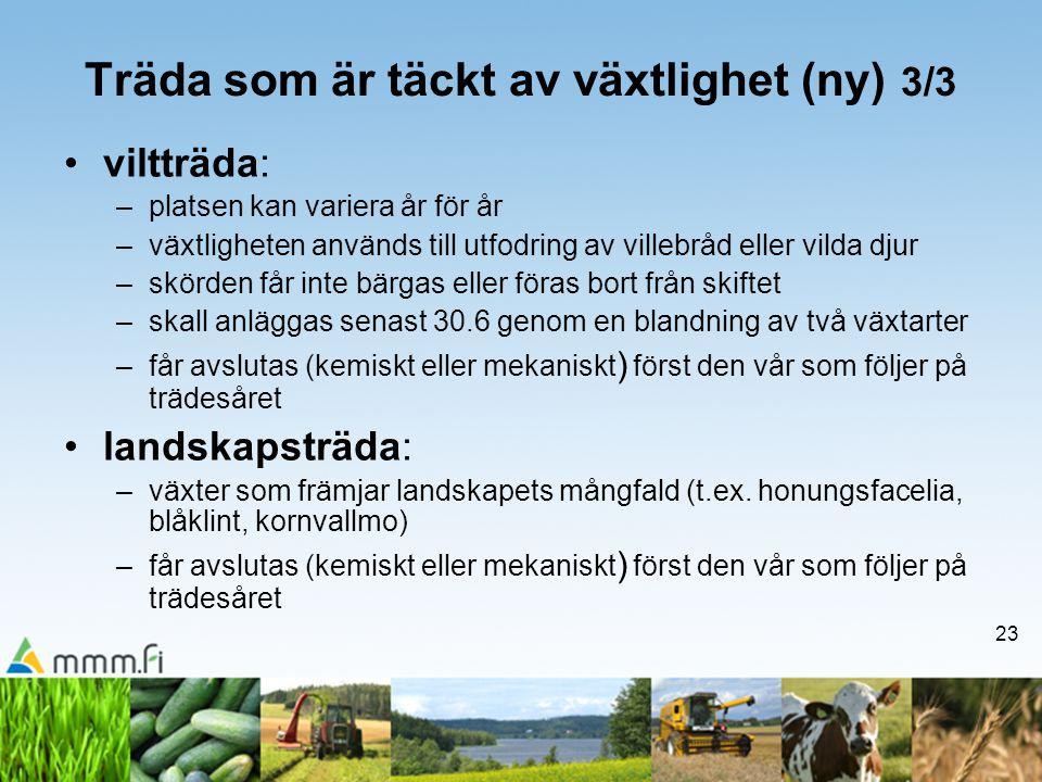 23 Träda som är täckt av växtlighet (ny) 3/3 •viltträda: –platsen kan variera år för år –växtligheten används till utfodring av villebråd eller vilda