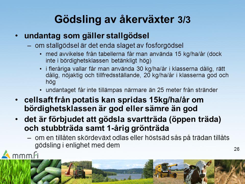 26 Gödsling av åkerväxter 3/3 •undantag som gäller stallgödsel –om stallgödsel är det enda slaget av fosforgödsel •med avvikelse från tabellerna får m