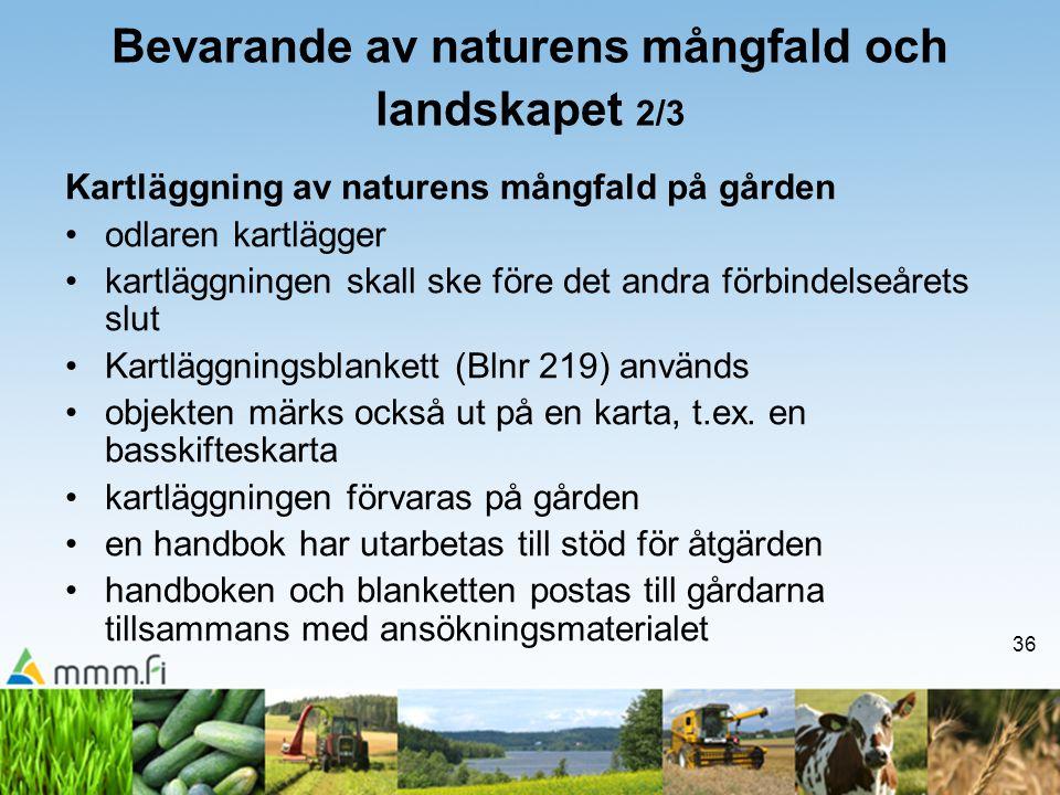 36 Bevarande av naturens mångfald och landskapet 2/3 Kartläggning av naturens mångfald på gården •odlaren kartlägger •kartläggningen skall ske före de