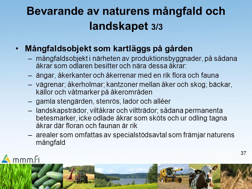 37 Bevarande av naturens mångfald och landskapet 3/3 •Mångfaldsobjekt som kartläggs på gården –mångfaldsobjekt i närheten av produktionsbyggnader, på
