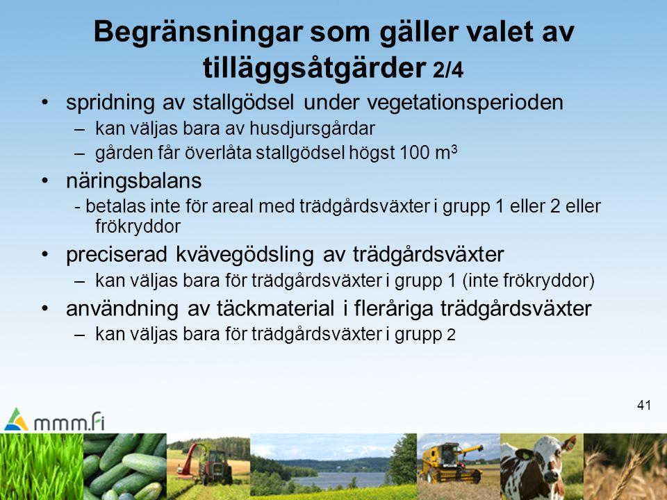 41 Begränsningar som gäller valet av tilläggsåtgärder 2/4 •spridning av stallgödsel under vegetationsperioden –kan väljas bara av husdjursgårdar –gård