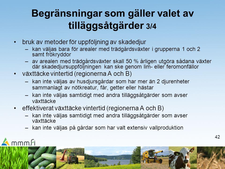 42 Begränsningar som gäller valet av tilläggsåtgärder 3/4 •bruk av metoder för uppföljning av skadedjur –kan väljas bara för arealer med trädgårdsväxt