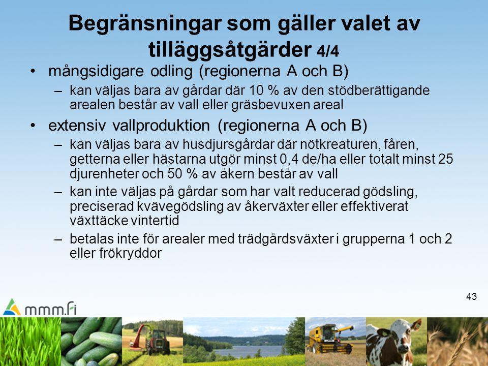 43 Begränsningar som gäller valet av tilläggsåtgärder 4/4 •mångsidigare odling (regionerna A och B) –kan väljas bara av gårdar där 10 % av den stödber