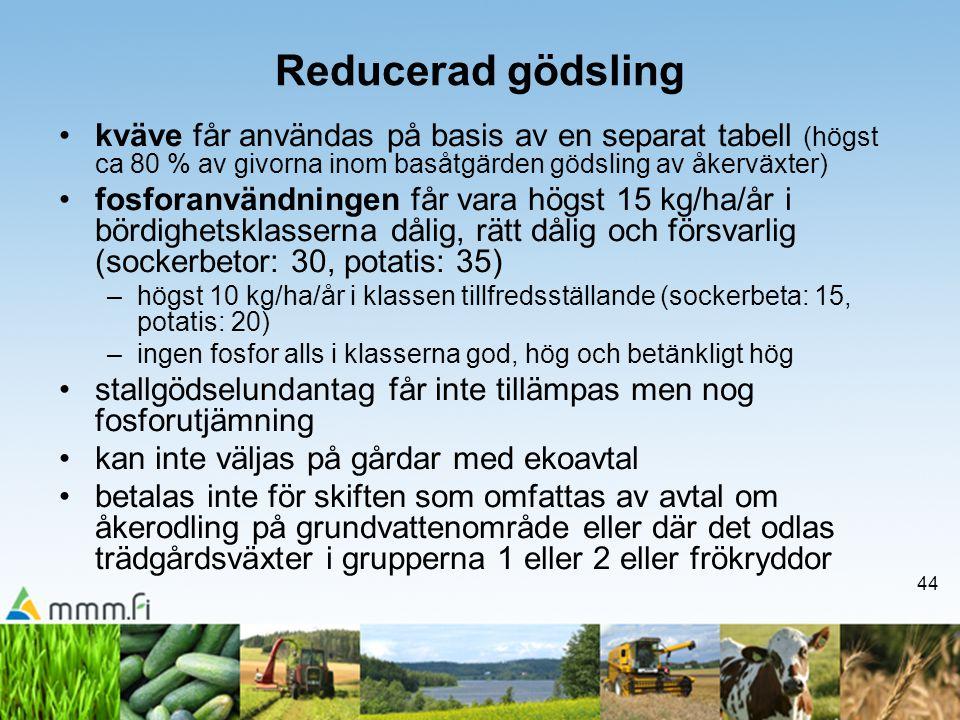 44 Reducerad gödsling •kväve får användas på basis av en separat tabell (högst ca 80 % av givorna inom basåtgärden gödsling av åkerväxter) •fosforanvä