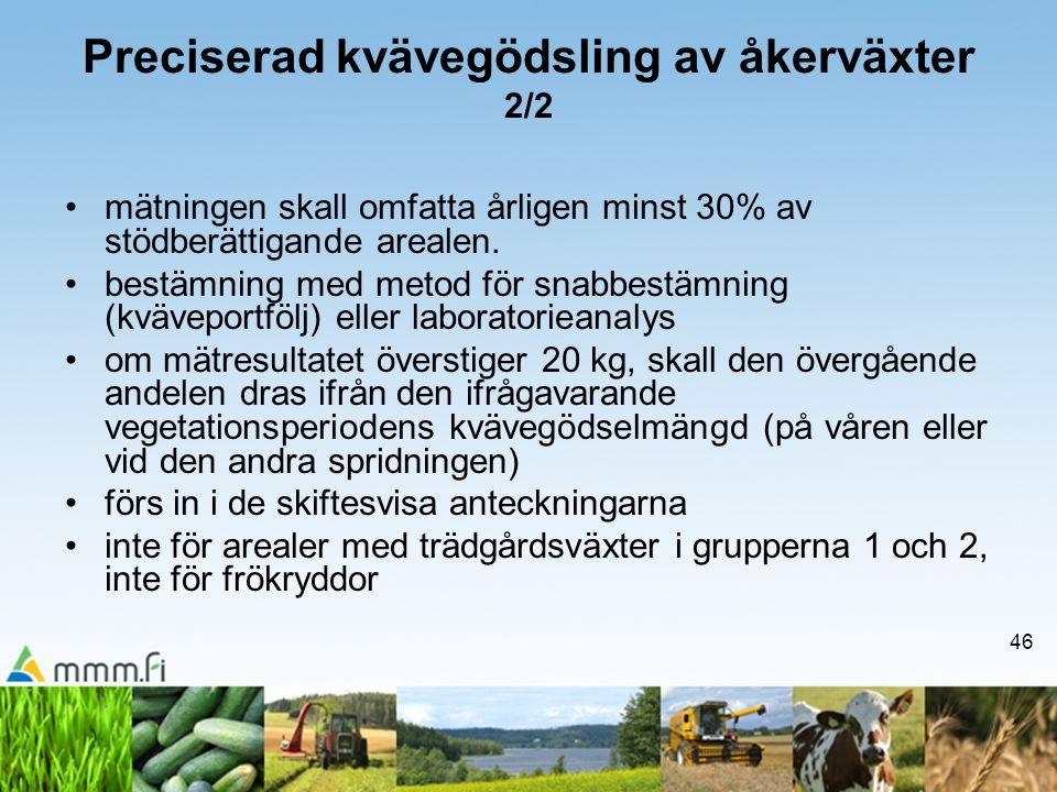 46 Preciserad kvävegödsling av åkerväxter 2/2 •mätningen skall omfatta årligen minst 30% av stödberättigande arealen. •bestämning med metod för snabbe