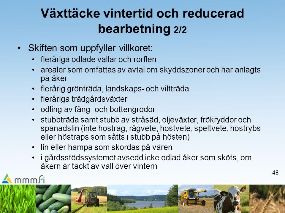 48 Växttäcke vintertid och reducerad bearbetning 2/2 •Skiften som uppfyller villkoret: •fleråriga odlade vallar och rörflen •arealer som omfattas av a