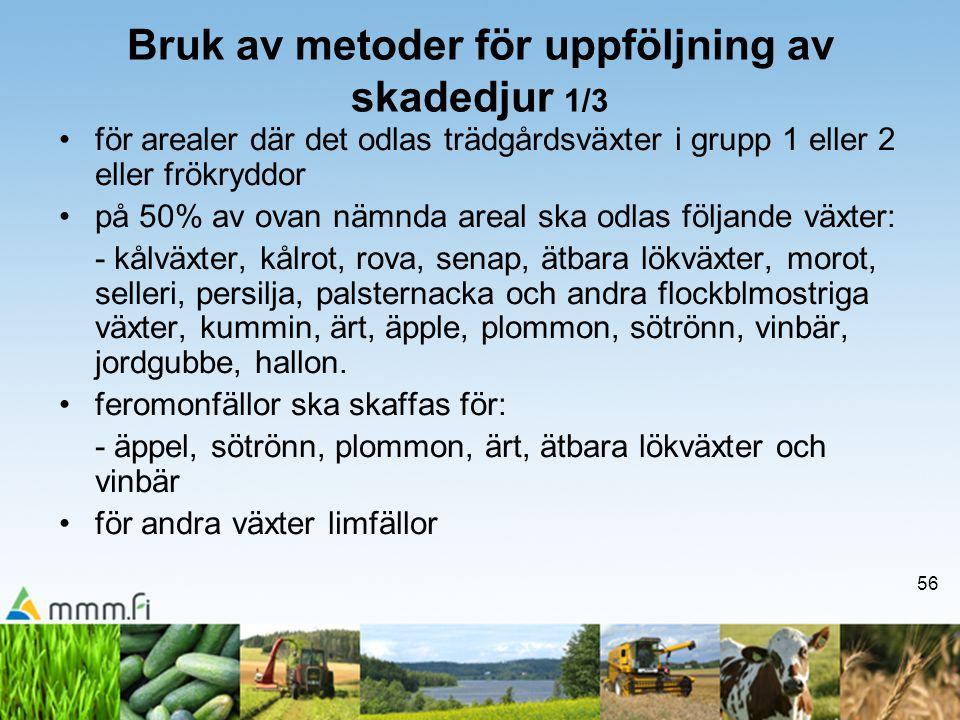 56 Bruk av metoder för uppföljning av skadedjur 1/3 •för arealer där det odlas trädgårdsväxter i grupp 1 eller 2 eller frökryddor •på 50% av ovan nämn