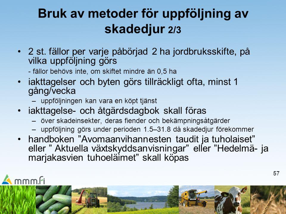 57 Bruk av metoder för uppföljning av skadedjur 2/3 •2 st. fällor per varje påbörjad 2 ha jordbruksskifte, på vilka uppföljning görs - fällor behövs i