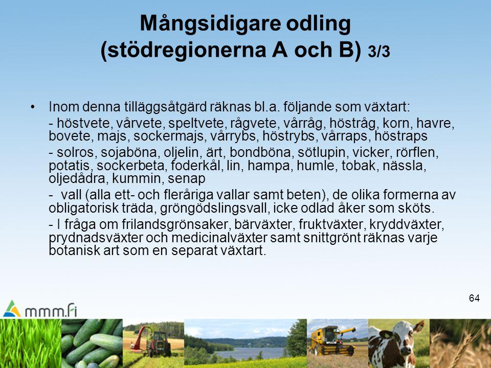 64 Mångsidigare odling (stödregionerna A och B) 3/3 •Inom denna tilläggsåtgärd räknas bl.a. följande som växtart: - höstvete, vårvete, speltvete, rågv