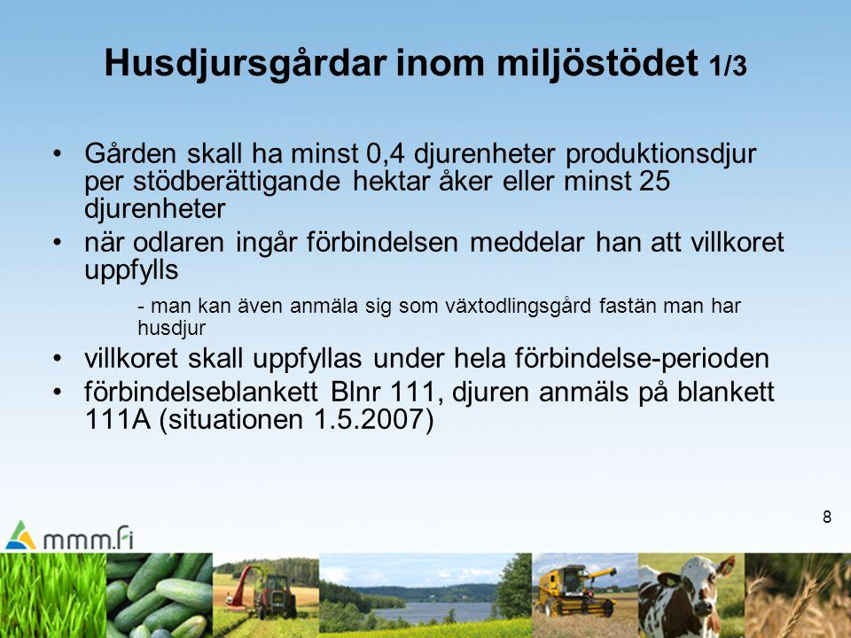 8 Husdjursgårdar inom miljöstödet 1/3 •Gården skall ha minst 0,4 djurenheter produktionsdjur per stödberättigande hektar åker eller minst 25 djurenhet