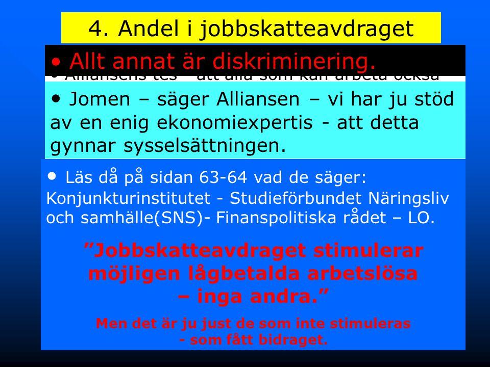 16 4. Andel i jobbskatteavdraget • Alliansens tes - att alla som kan arbeta också skall försörja sig själva – är värt allt stöd. • Regeringens största