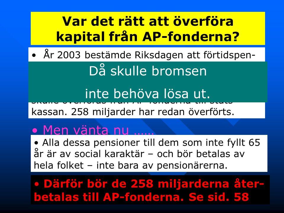 22 Var det rätt att överföra kapital från AP-fonderna? • År 2003 bestämde Riksdagen att förtidspen- sioner, änke- barn- och efterlevande pensioner sku