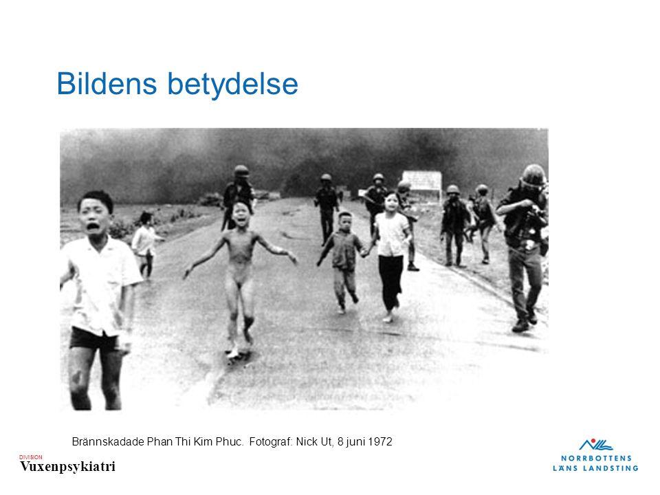 DIVISION Vuxenpsykiatri Bildens betydelse Brännskadade Phan Thi Kim Phuc. Fotograf: Nick Ut, 8 juni 1972