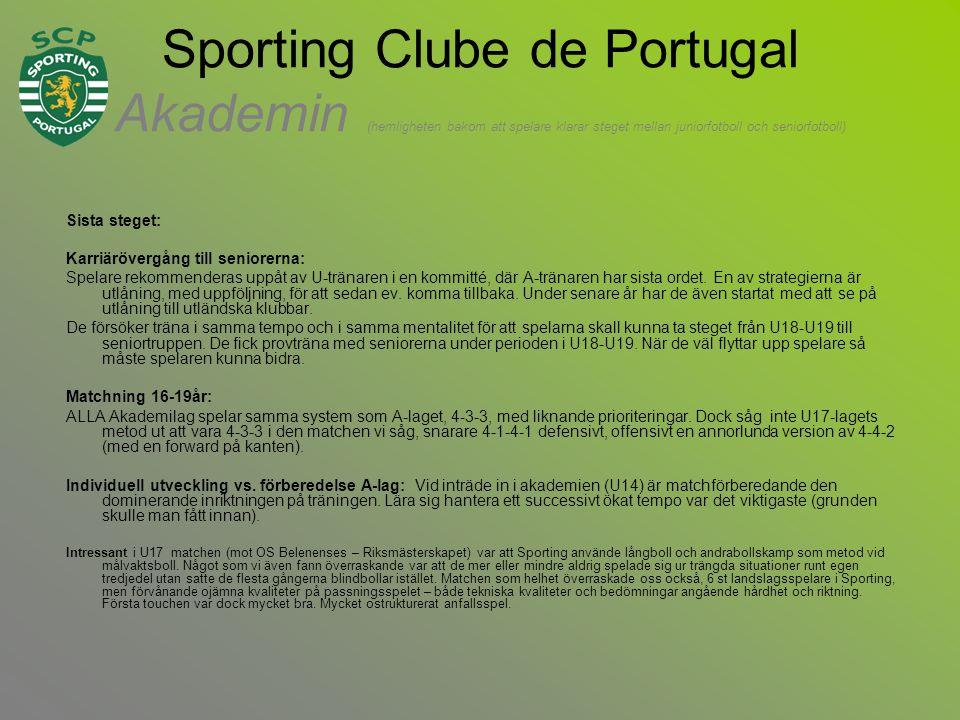 Sporting Clube de Portugal Akademin (hemligheten bakom att spelare klarar steget mellan juniorfotboll och seniorfotboll) Sista steget: Karriärövergång till seniorerna: Spelare rekommenderas uppåt av U-tränaren i en kommitté, där A-tränaren har sista ordet.