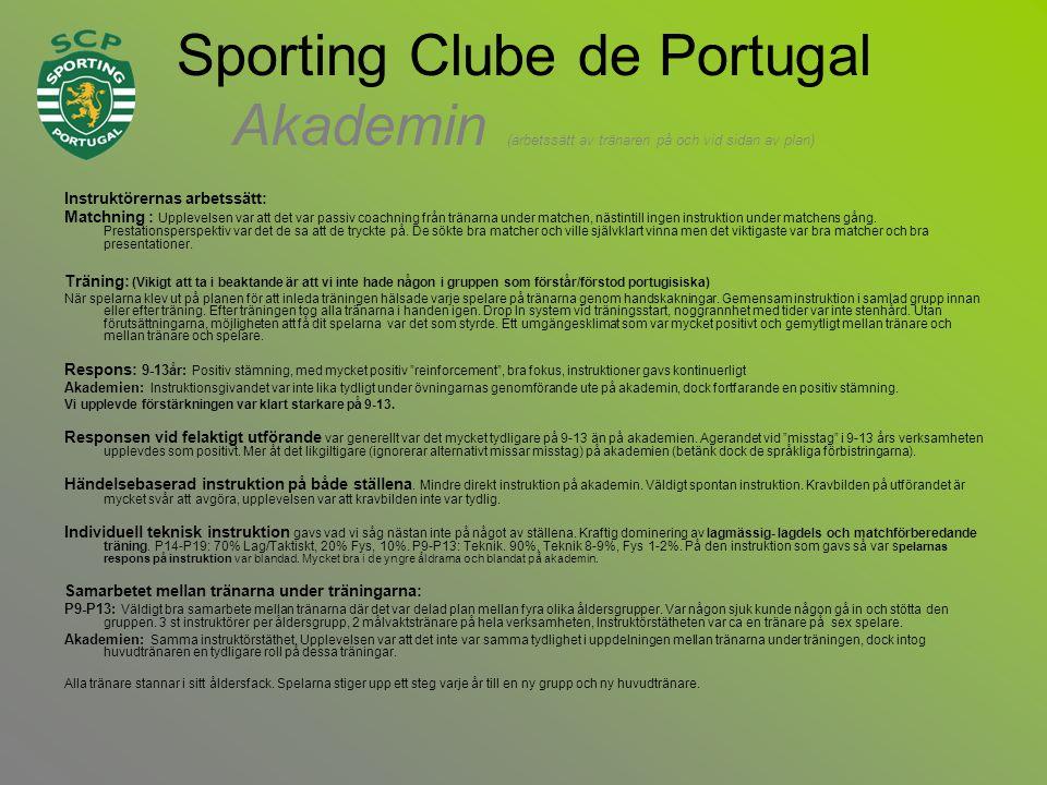 Sporting Clube de Portugal Akademin (arbetssätt av tränaren på och vid sidan av plan) Instruktörernas arbetssätt: Matchning : Upplevelsen var att det var passiv coachning från tränarna under matchen, nästintill ingen instruktion under matchens gång.
