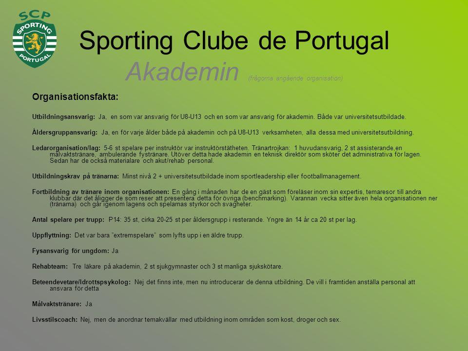 Sporting Clube de Portugal Akademin (frågorna angående organisation) Organisationsfakta: Utbildningsansvarig: Ja, en som var ansvarig för U8-U13 och en som var ansvarig för akademin.