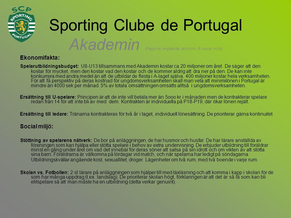 Sporting Clube de Portugal Akademin (frågorna angående ekonomi & social miljö) Ekonomifakta: Spelarutbildningsbudget: U8-U13 tillsammans med Akademin kostar ca 20 miljoner om året.