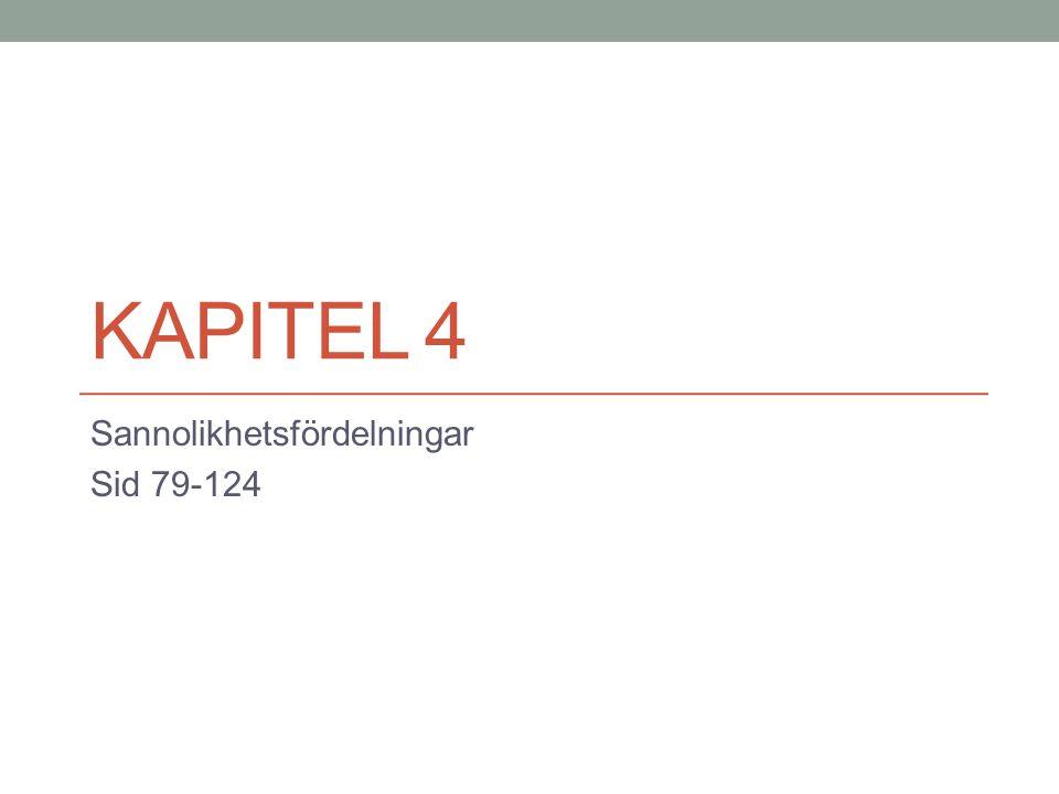 KAPITEL 4 Sannolikhetsfördelningar Sid 79-124