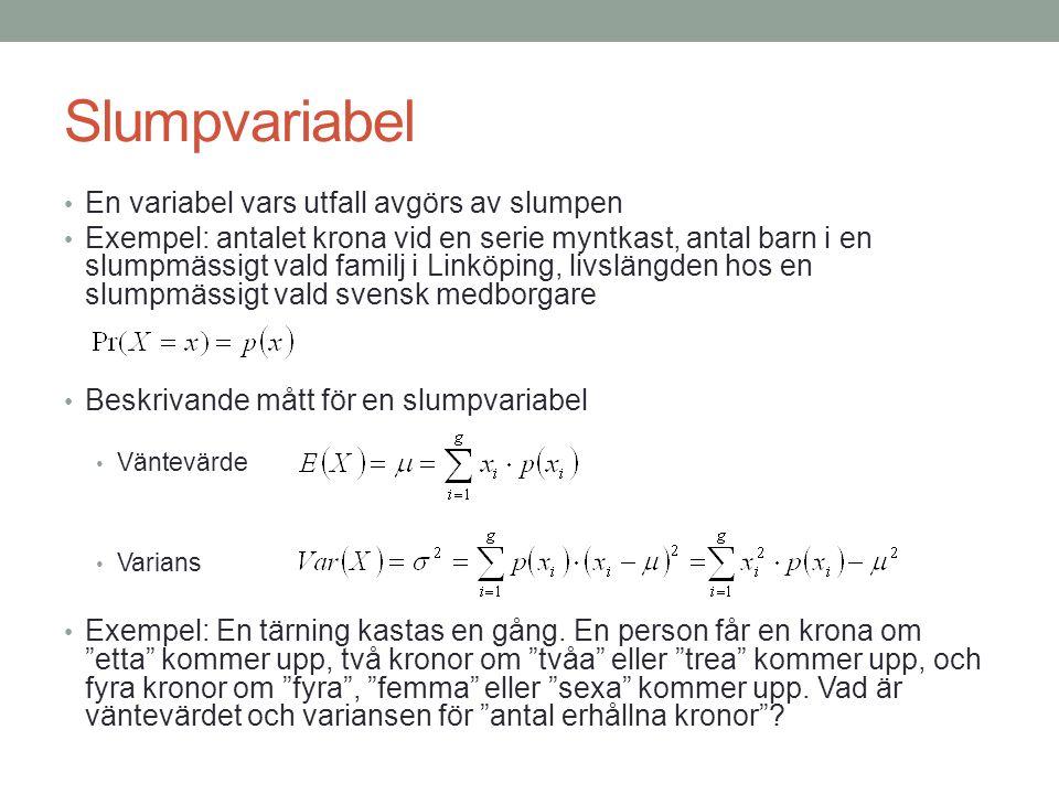 Slumpvariabel • En variabel vars utfall avgörs av slumpen • Exempel: antalet krona vid en serie myntkast, antal barn i en slumpmässigt vald familj i L