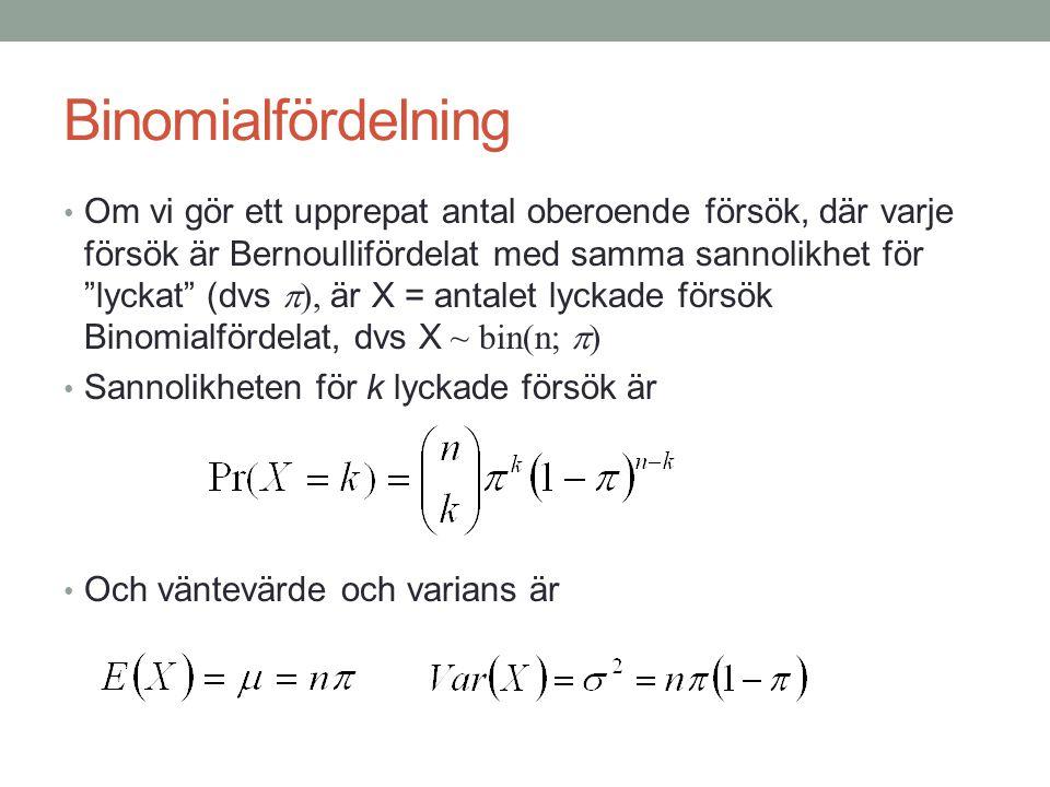 """Binomialfördelning • Om vi gör ett upprepat antal oberoende försök, där varje försök är Bernoullifördelat med samma sannolikhet för """"lyckat"""" (dvs """