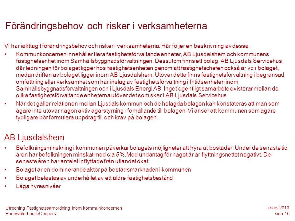 PricewaterhouseCoopers mars 2010 sida 16 Utredning Fastighetssamordning inom kommunkoncernen Förändringsbehov och risker i verksamheterna Vi har iaktt