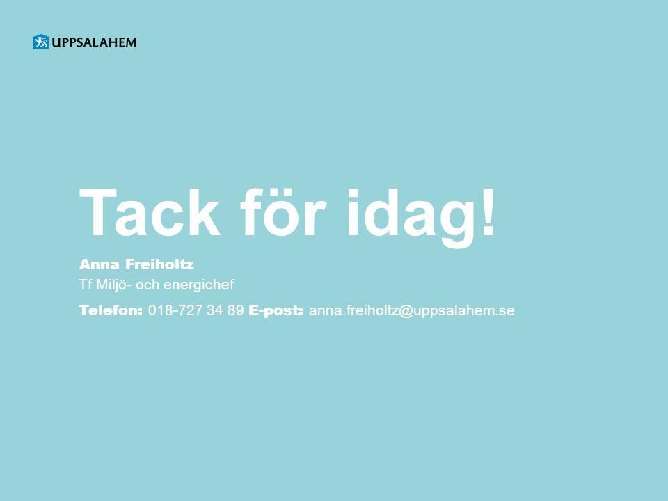 Tack för idag! Anna Freiholtz Tf Miljö- och energichef Telefon: 018-727 34 89 E-post: anna.freiholtz@uppsalahem.se
