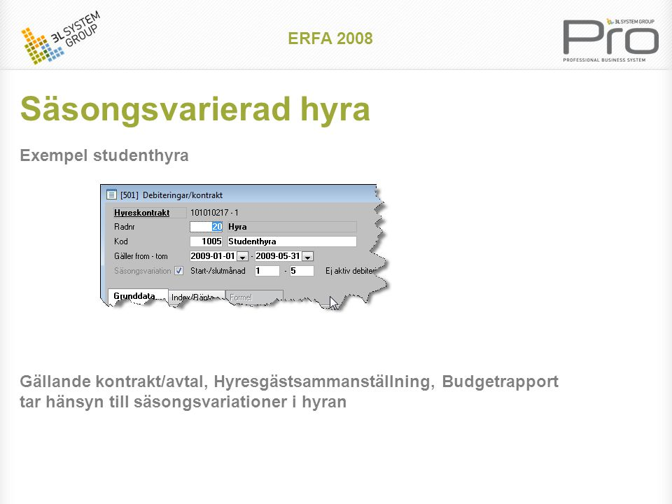Lägenhetsregistret ERFA 2008 •3L Pro har fullt stöd för lägenhetsregistret. Arbetsgång •Lägenheter exporteras till excel. •Excelfilen kompletteras med
