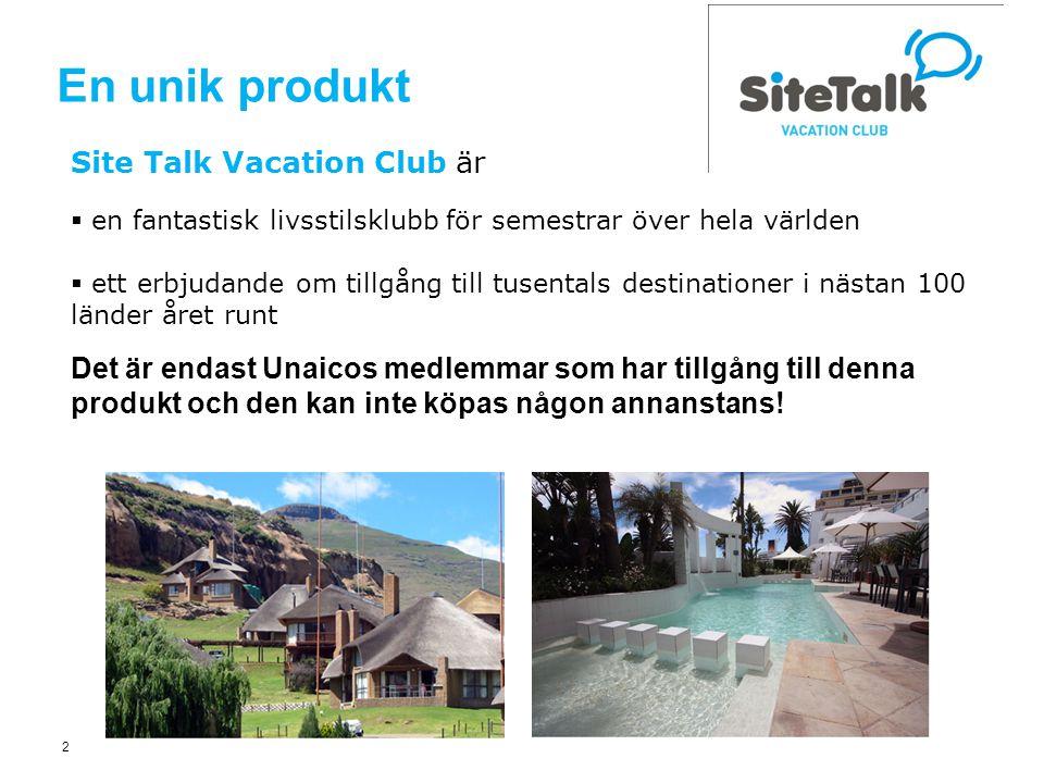2 En unik produkt Site Talk Vacation Club är  en fantastisk livsstilsklubb för semestrar över hela världen  ett erbjudande om tillgång till tusentals destinationer i nästan 100 länder året runt Det är endast Unaicos medlemmar som har tillgång till denna produkt och den kan inte köpas någon annanstans!