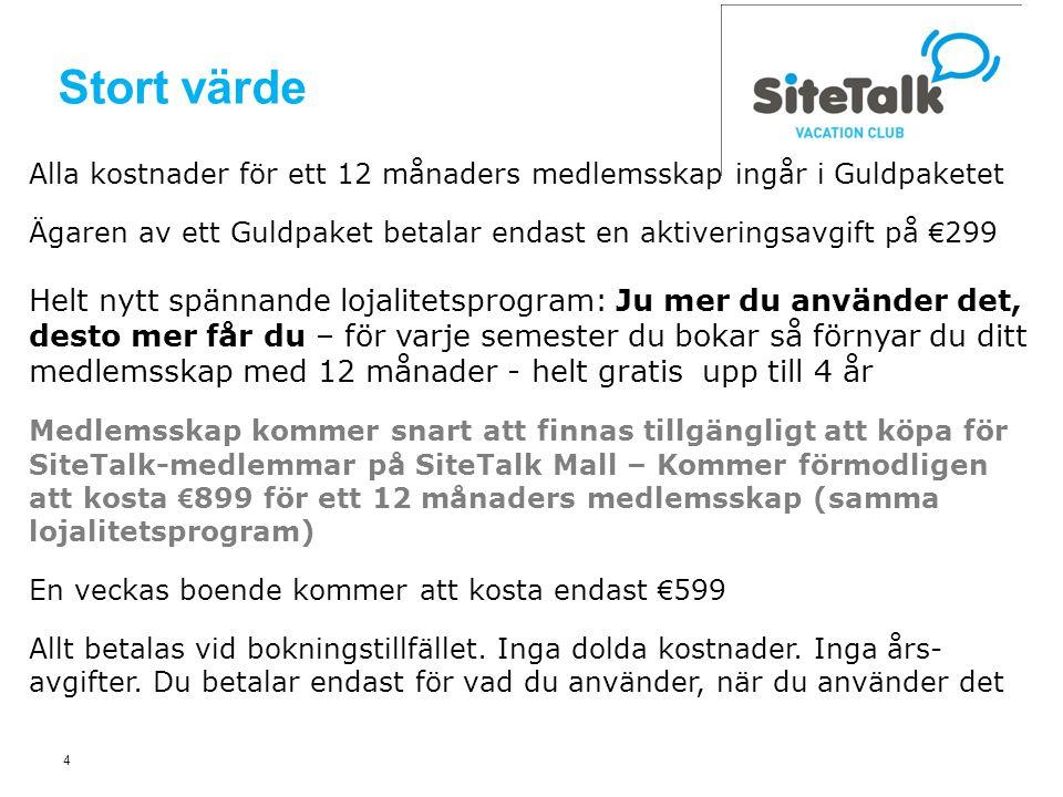 4 Stort värde Alla kostnader för ett 12 månaders medlemsskap ingår i Guldpaketet Ägaren av ett Guldpaket betalar endast en aktiveringsavgift på € 299