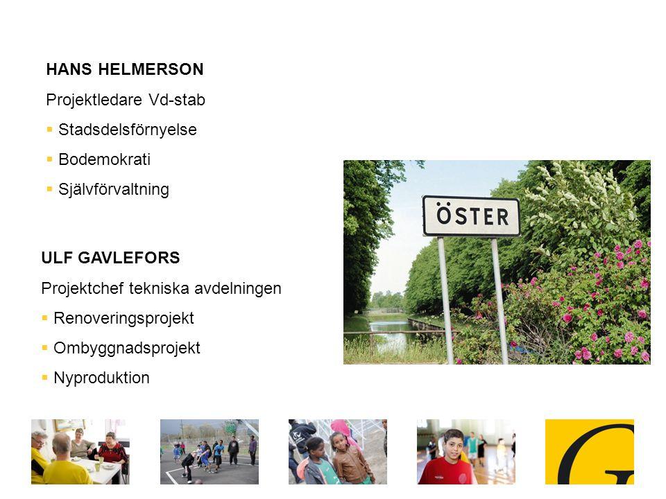 ULF GAVLEFORS Projektchef tekniska avdelningen  Renoveringsprojekt  Ombyggnadsprojekt  Nyproduktion HANS HELMERSON Projektledare Vd-stab  Stadsdelsförnyelse  Bodemokrati  Självförvaltning