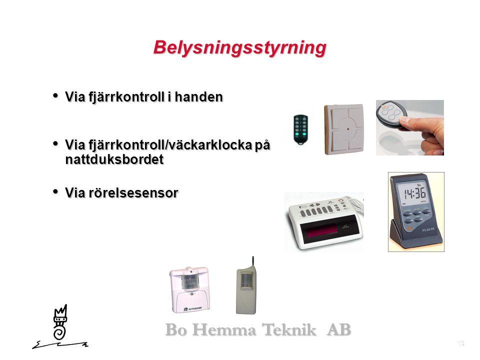 13 Bo Hemma Teknik AB Belysningsstyrning • Via fjärrkontroll i handen • Via fjärrkontroll/väckarklocka på nattduksbordet • Via rörelsesensor Leverantö