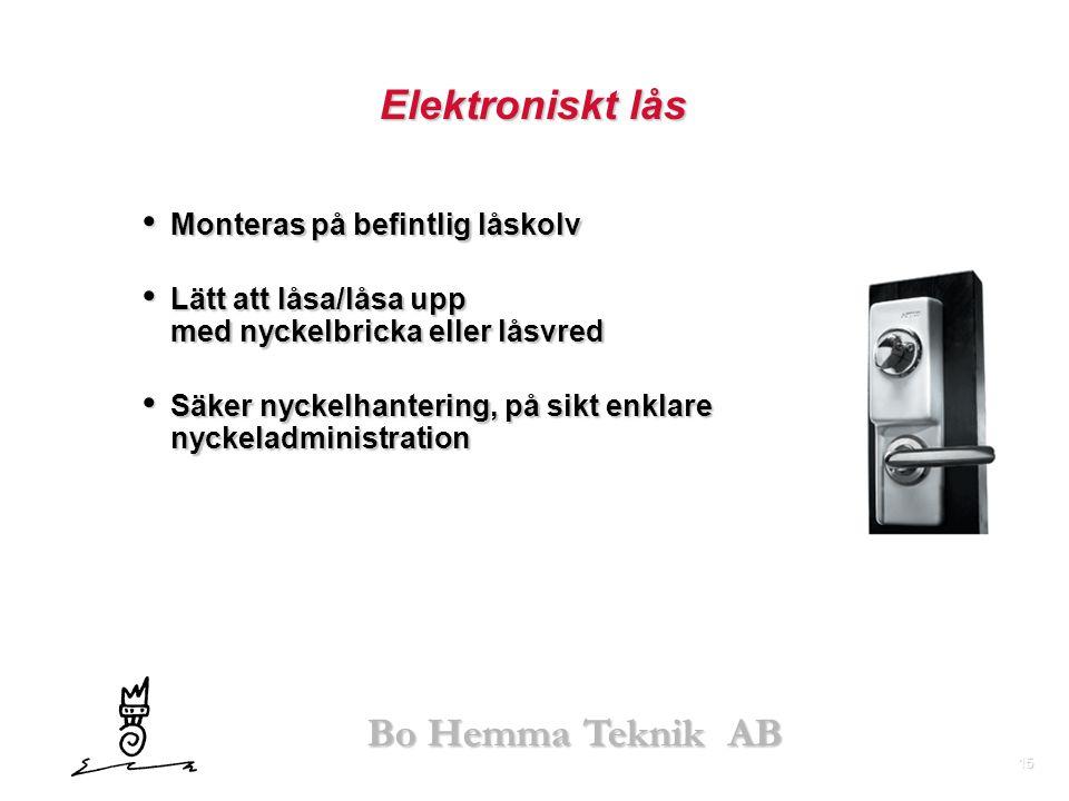 15 Bo Hemma Teknik AB Elektroniskt lås • Monteras på befintlig låskolv • Lätt att låsa/låsa upp med nyckelbricka eller låsvred • Säker nyckelhantering