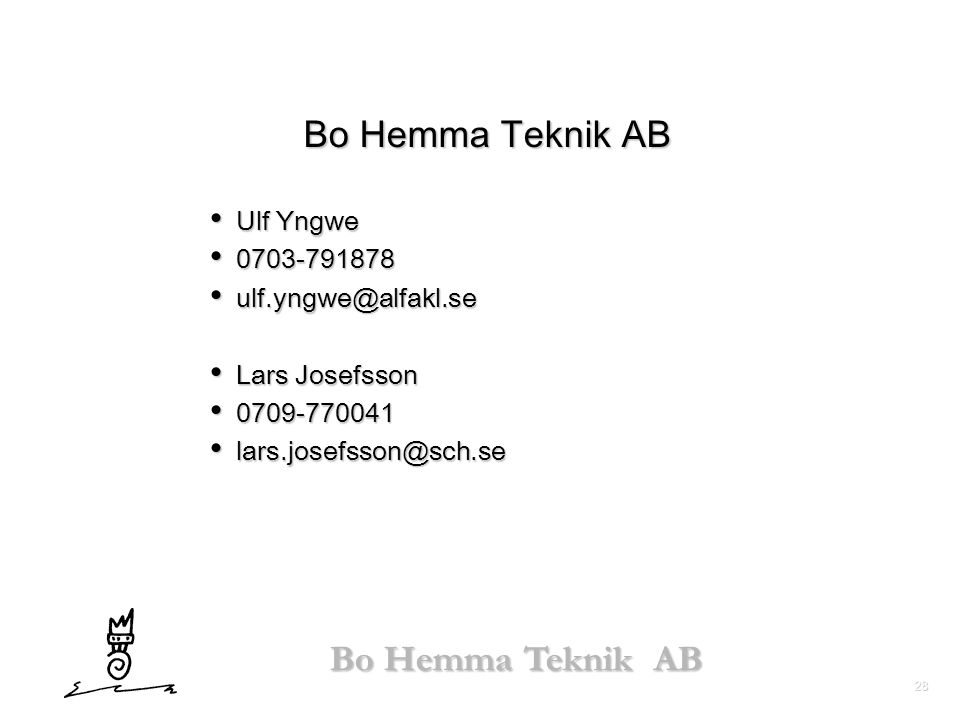 28 Bo Hemma Teknik AB • Ulf Yngwe • 0703-791878 • ulf.yngwe@alfakl.se • Lars Josefsson • 0709-770041 • lars.josefsson@sch.se
