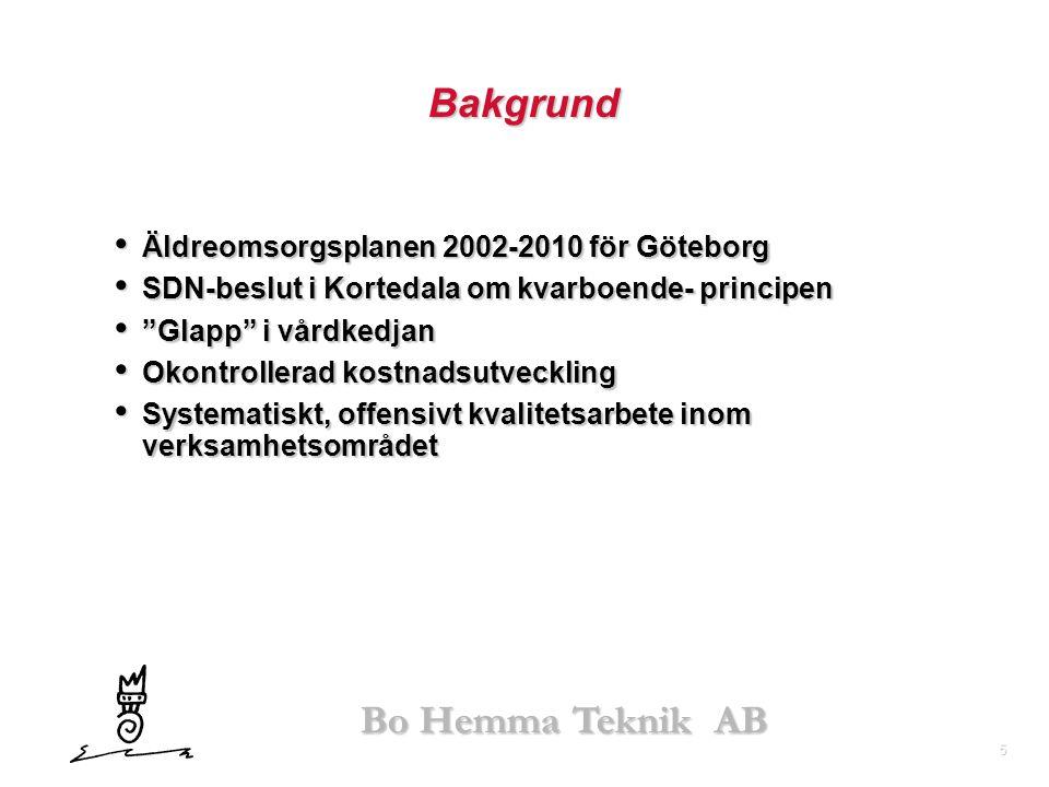 """5 Bo Hemma Teknik AB Bakgrund • Äldreomsorgsplanen 2002-2010 för Göteborg • SDN-beslut i Kortedala om kvarboende- principen • """"Glapp"""" i vårdkedjan • O"""