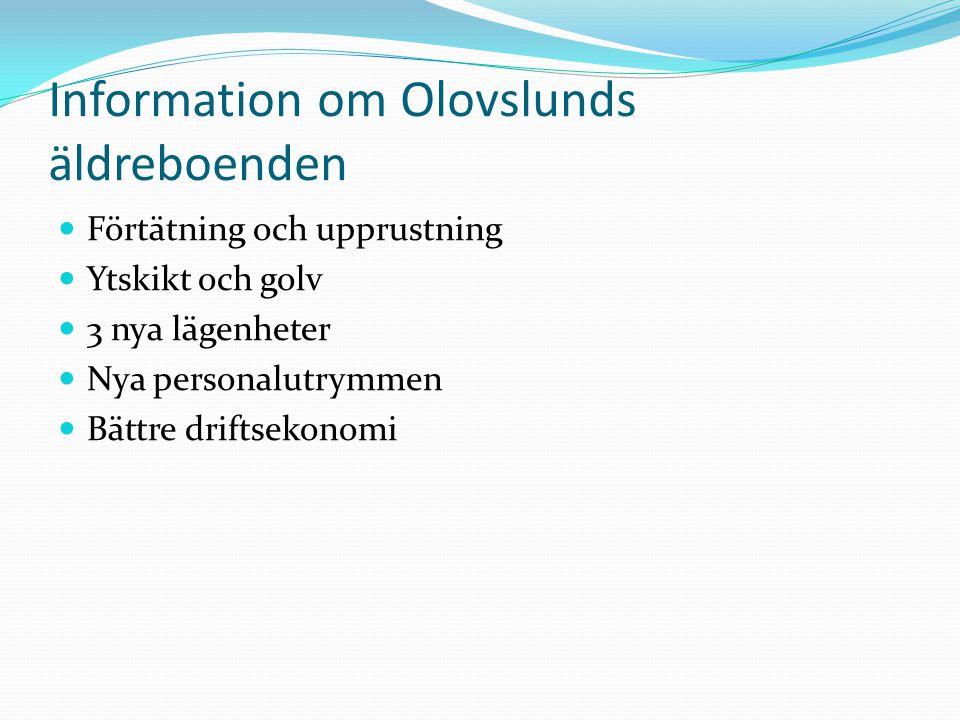 Information om Olovslunds äldreboenden  Förtätning och upprustning  Ytskikt och golv  3 nya lägenheter  Nya personalutrymmen  Bättre driftsekonomi