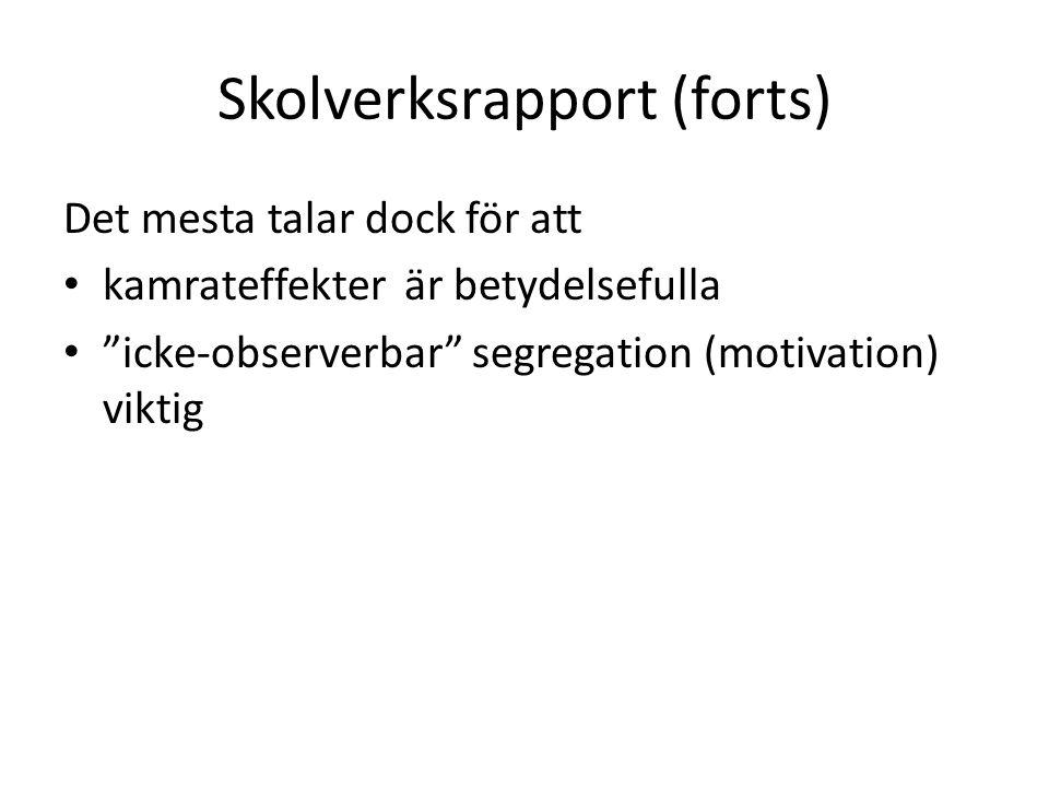 """Skolverksrapport (forts) Det mesta talar dock för att • kamrateffekter är betydelsefulla • """"icke-observerbar"""" segregation (motivation) viktig"""