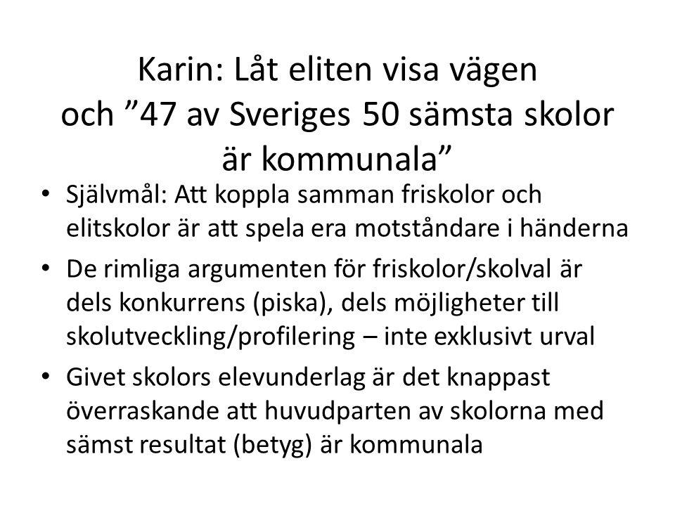 """Karin: Låt eliten visa vägen och """"47 av Sveriges 50 sämsta skolor är kommunala"""" • Självmål: Att koppla samman friskolor och elitskolor är att spela er"""