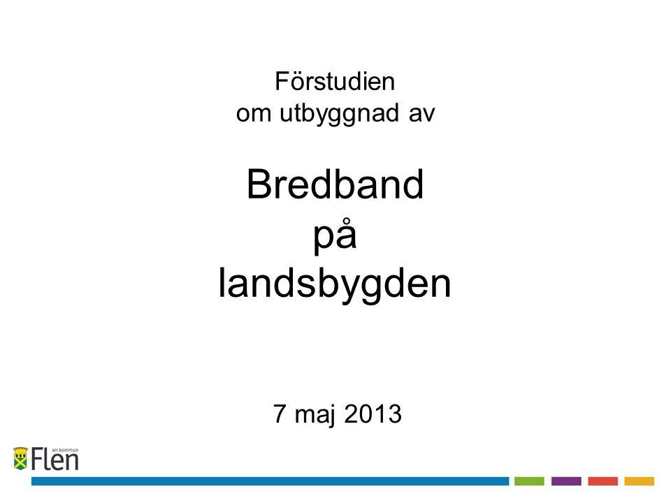Förstudien om utbyggnad av Bredband på landsbygden 7 maj 2013